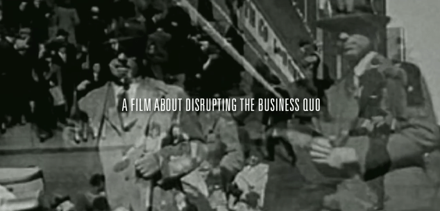 A Film About Disrupting the Business Quo