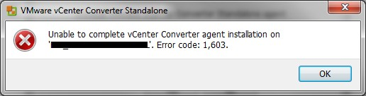 VMware vCenter Converter Standalone error 1603 'Unable to complete vCenter Converter Agent installation' while trying to p2v + fix (1/6)