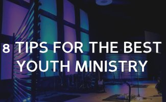 8 Tips for the Best Youth Ministry