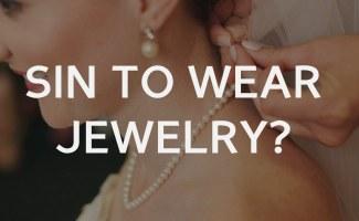 Is it a sin to wear jewelry?