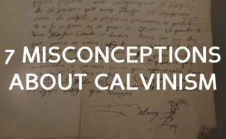 7 misconceptions people hold about Calvinism