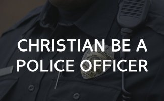 Can a Christian be a police officer?