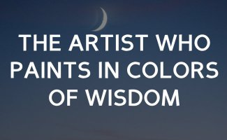 The Artist who paints in colors of wisdom.