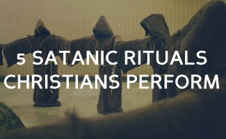 5 Satanic rituals that Christians perform without knowing