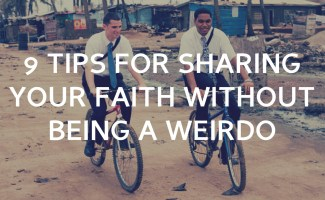 9 tips for sharing your faith without being a weirdo