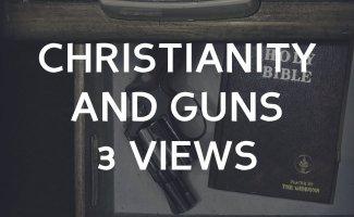 Christianity and Guns: 3 views
