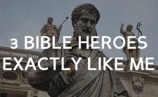 3 Bible Heroes Exactly Like Me