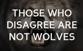 Those who disagree are not wolves