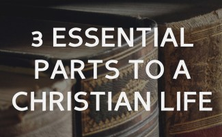 3 essential parts of a Christian life