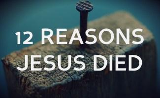 12 Reasons why Jesus died