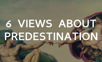 Six different views of predestination, what do calvinists and arminians believe?