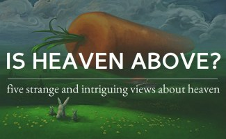 Five Intriguing and Alternative Views About Heaven