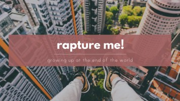 RAPTURE ME! growing up during the end of the world