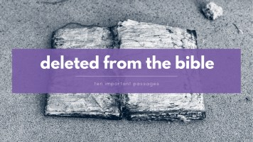 Top Ten Deleted Bible Verses That Were Not in the Original Text