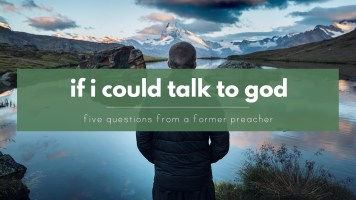 Talking to God - five questions from an agnostic ex-preacher
