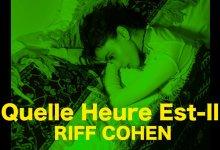 ריף כהן   Riff Cohen Quelle Heure Est-Il