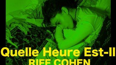 Photo of ריף כהן – Quelle Heure Est-Il