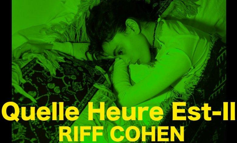 ריף כהן | Riff Cohen Quelle Heure Est-Il