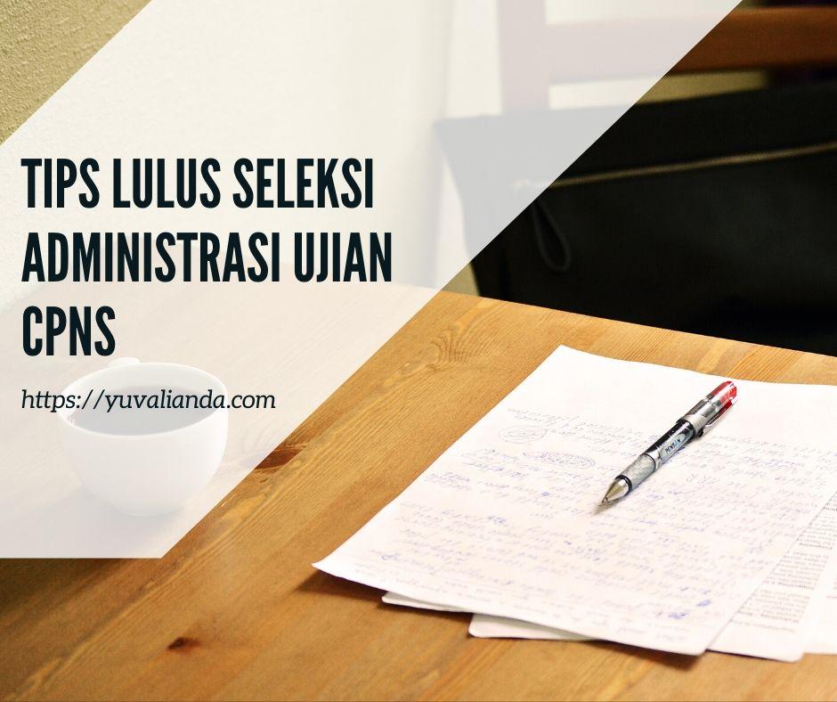 tips-lulus-seleksi-administrasi-ujian-cpns