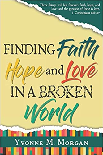 Finding Faith Hope And Love In A Broken World