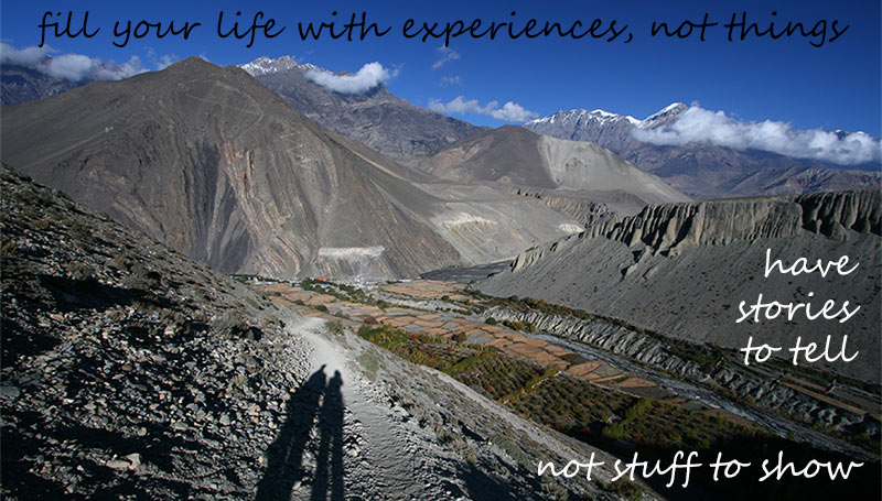 Fill your life with experiences, not things, have stories to tell, not stuff to show