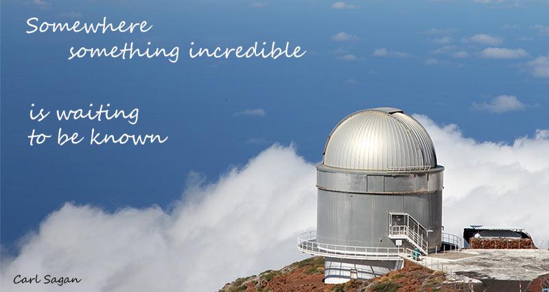 somewhere something incredible is waiting to be known - Carl Sagan