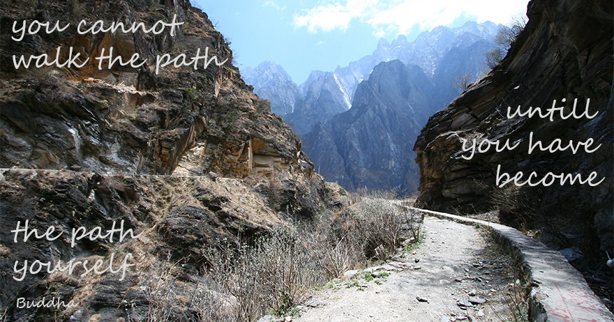 You cannot walk the path untill you have become the path yourself - Buddha
