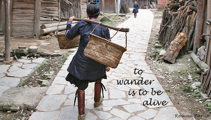 To wander is to be alive – Roman Payne