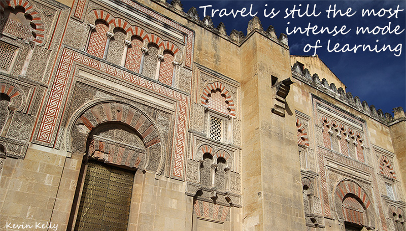 Travel is still the most intense mode of learning – Kevin Kelly