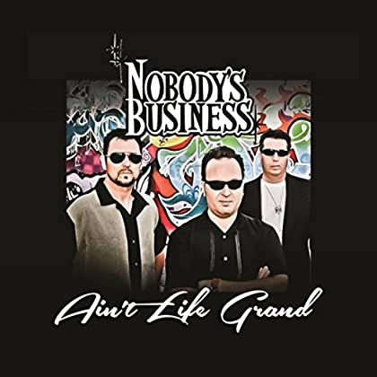 NOBODY'S BUSINESS Ain't Life Grand