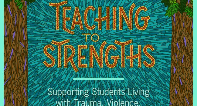 Top Seller, Teaching to Strengths: supporting students living with trauma, violence and chronic stress