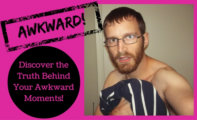 Discover the Truth Behind Your Awkward Moments!