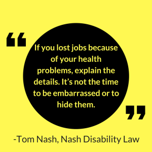 Tom Nash of Nash Disability Law advises Social Security Disability benefits applicants to not feel embarrassed about jobs lost due to a disability.