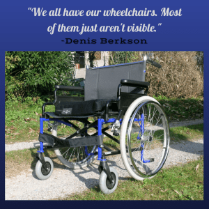 "Denis Berkson once explained to Tim Wambach, ""We all have our wheelchairs. Most of them just aren't visible."""