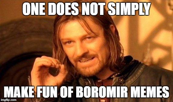 Making Fun of Boromir Memes
