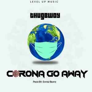 Thugbwoy Corona Go Away Mp3 Download