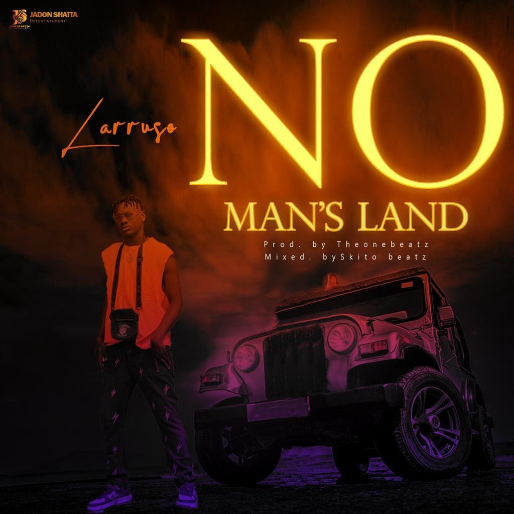 DOWNLOAD MP3: Larruso – No Man's Land (Prod. by TheOneBeatz)