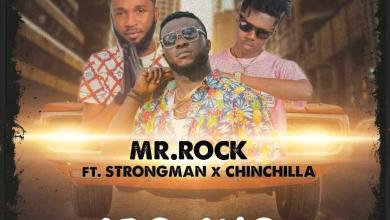 Mr. Rock Ft. Strongman X Chinchilla – Abo Ano (Prod. By Sickbeatz)