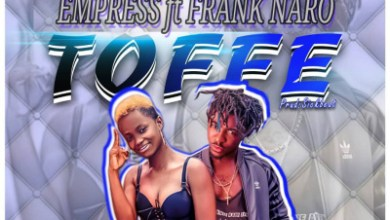DOWNLOAD MP3: Empress - Toffee ft Frank Naro (Prod. by Sickbeatz)