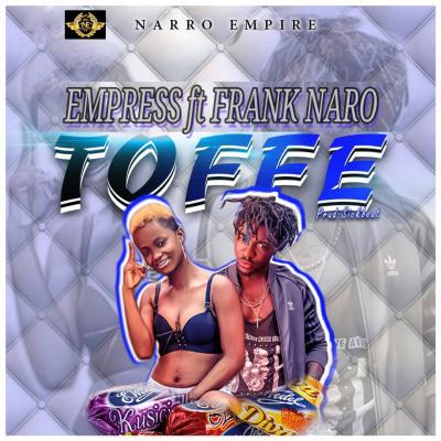 DOWNLOAD MP3: Empress - Toffee ft Frank Naro (Prod. by Sickbeatz)