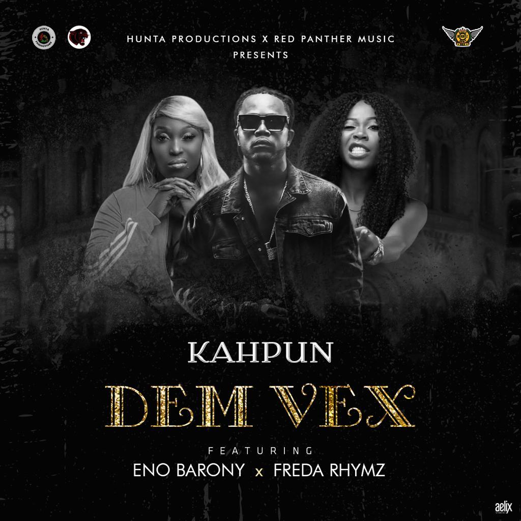 DOWNLOAD MP3: Kahpun – Dem Vex ft. Eno Barony & Freda Rhymz