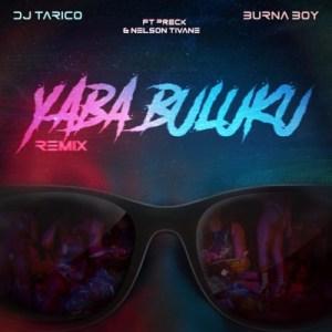 DJ Tarico & Burna Boy - Yaba Buluku (Remix) ft Preck x Nelson Tivane