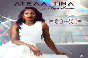 Ateaa Tina - By Force Ft Okyeame Kwame (Prod. by Kaywa)
