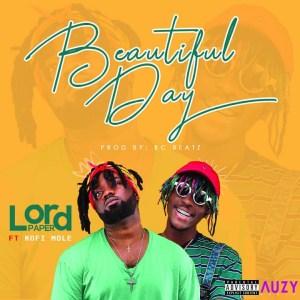 Lord Paper - Beautiful Day ft. Kofi Mole (Prod. By KC Beatz)