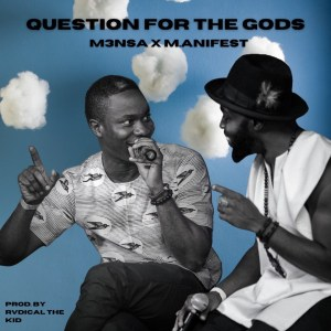 M3nsa - Question For The Gods ft. M.anifest (Prod. by Rvdical The Kid)