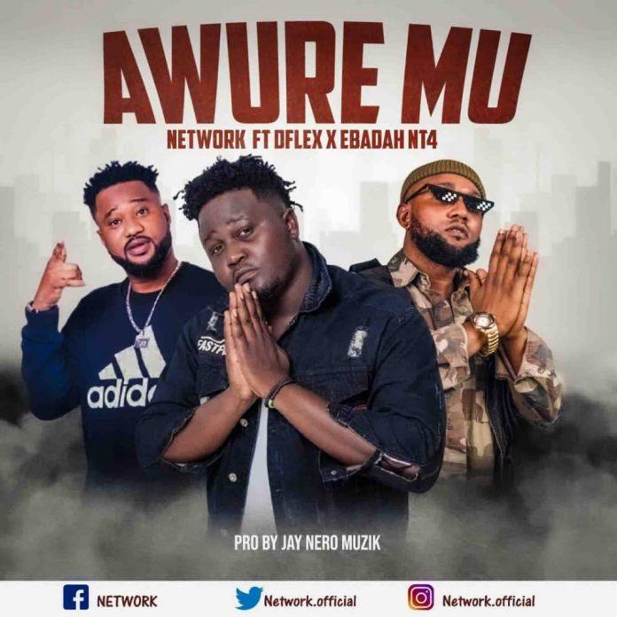 Network Gee - Awure Mu ft Ebadah NT4 x D Flex (Prod By Jay Nero Muzik)