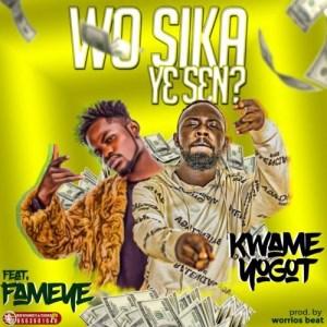 Kwame Yogot - Wo Sika Y3 Sen ft. Fameye (Prod. by Worrios Beat)