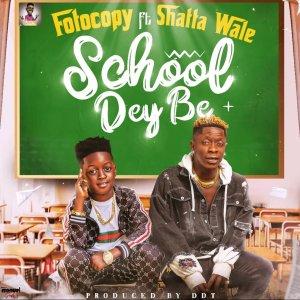 Fotocopy - School Dey Be ft. Shatta Wale (Prod. by DDT)