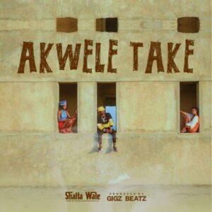 Shatta Wale - Akwele Take (Prod. by Gigz Beatz)