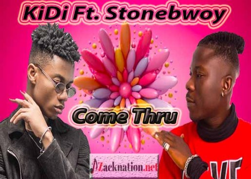 Come Thru - KiDi Ft. Stonebwoy – Come Thru (Prod by MOG Beatz)